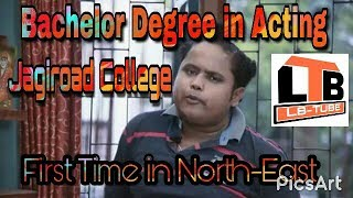Bachelor Degree in Acting| Jagiroad College| First time in North-East|
