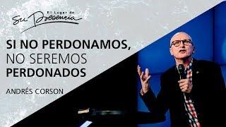 Si no perdonamos, no seremos perdonados - Andrés Corson - 19 Noviembre 2017