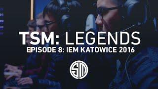 TSM: LEGENDS - Season 2 Episode 8 - IEM Katowice 2016
