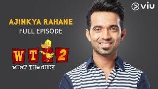 AJINKYA RAHANE on What The Duck Season 2 | Full Episode | Vikram Sathaye | WTD 2 | Viu India