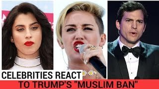 Celebrities React To Trump's 'Muslim Ban'