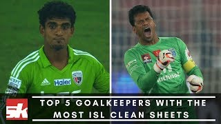 ISL 2017 | Top 5 Goalkeepers With The Most ISL Clean Sheets | Sportskeeda