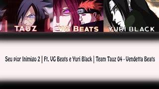 Letra da Musica:Seu pior Inimigo 2 Ft. VG Beats e Yuri Black-Vendetta Beats ‹ ShunnOtaku ›