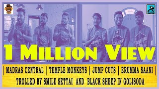 Madras Central,Temple Monkeys,Jump Cuts & ERUMMA SAANI |Trolled by Smile Settai & Black Sheep