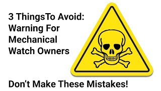3 Mistakes Every Mechanical Watch Owner Needs To Avoid