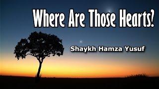 Where Are Those Hearts? - Shaykh Hamza Yusuf   Powerful