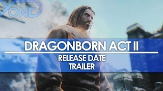 Dragonborn Act II - Release Date Trailer