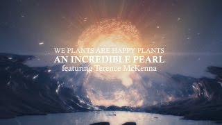 We Plants Are Happy Plants - An Incredible Pearl (Featuring Terence McKenna)