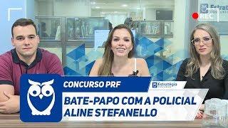 Concurso PRF: Bate-papo com a Policial Aline Stefanello