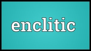 Enclitic Meaning