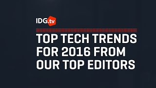 Top tech trends for 2016 from our top editors