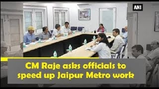 CM Raje asks officials to speed up Jaipur Metro work - Rajasthan News
