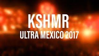 KSHMR - Ultra Mexico 2017 (Full Set LIVE)