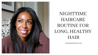 Nighttime Hair Routine For Healthy, Long Hair | Style Domination