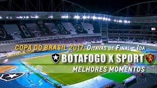 HD | Melhores Momentos: Botafogo 2 x 1 Sport - Copa do Brasil 2017 (Oitavas de Final - Ida)