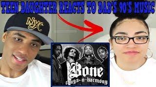 Teen Daughter Reacts To Dad's 90's Hip Hop Rap Music   Bone Thugs n Harmony - Thuggish Ruggish Bone