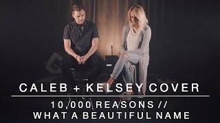 Worship Medley - 10,000 Reasons // What a Beautiful Name | Caleb + Kelsey