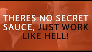 Theres no secret sauce, just work like hell