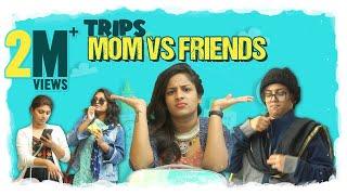 Trips - Mom vs Friends    Mahathalli