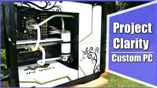 Project Clarity -  DIY Custom Water Cooled PC Case Mod