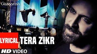Lyrical: Tera Zikr Song | Guzaarish | Hrithik Roshan, Aishwarya Rai Bachchan | T-Series