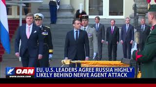 E.U., U.S. Leaders Agree Russia Highly Likely Behind Nerve Agent Attack