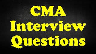 CMA Interview Questions