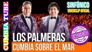 Los Palmeras – Cumbia Sobre El Mar | Sinfónico | Audio y Video Remasterizado Full HD | Cumbia Tube