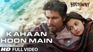 Kahaan Hoon Main Highway || Full Video Song (Official) || A.R Rahman | Alia Bhatt, Randeep Hooda
