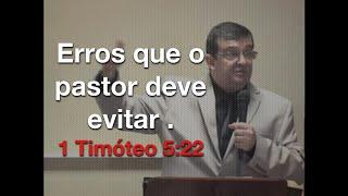 Erros Que o Pastor Deve Evitar- 1 Tm 5:22 - Marcos Granconato