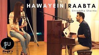 Hawayein - Arijit Singh (Jab Harry Met Sejal)| Raabta -SinghsUnplugged Mashup (Ft. Shraddha Sharma)