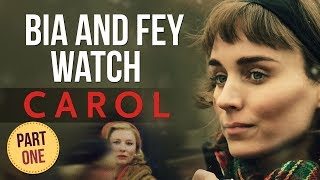 Bia and Fey watch CAROL (2015) | PART 1