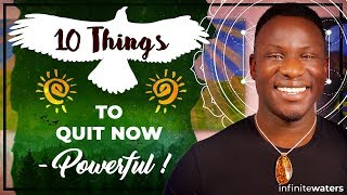 10 Things TO QUIT NOW l Powerful!