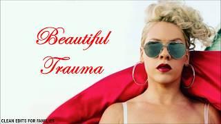 P!nk - Beautiful Trauma (Clean Version) [Lyric Video]