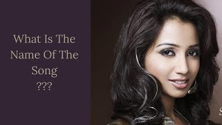 What Is The Name Of The Songs? - Shreya Ghoshal | Guess the Song - Shreya Ghoshal Edition