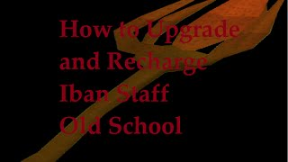 How to Upgrade and Recharge Iban Staff [OSRS] [2007 Runescape]