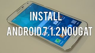 Install Android 7.1.2 Nougat on Samsung Galaxy S5!