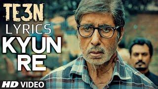 Kyun Re LYRICS | TEEN | Amitabh Bachchan, Nawazuddin Siddiqui & Vidya Balan | Full Song