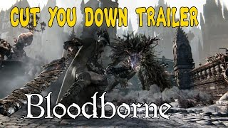 Bloodborne Cut You Down Trailer The Hunt Begins PS4