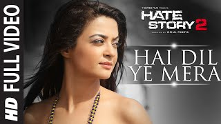 Hai Dil Ye Mera Full Video Song | Arijit Singh | Hate Story 2 | Jay Bhanushali, Surveen Chawla