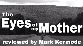 The Eyes Of My Mother reviewed by Mark Kermode