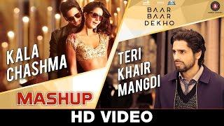 Kala Chashma & Teri Khair Mangdi Mashup - DJ Kiran Kamath | Baar Baar Dekho | Sidharth M, Katrina K