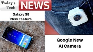 Todays Tech #Ep1-Galaxy s9 new feature,google ai camera,apple new gps feature
