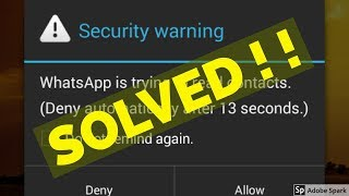 How to fix security warning whatsapp is trying to read contacts.deny automatically after 13 seconds.