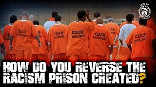 How do you reverse the RACISM Prison created? - Prison Talk 15.25