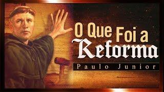 O Que Foi a Reforma Protestante? - Paulo Junior