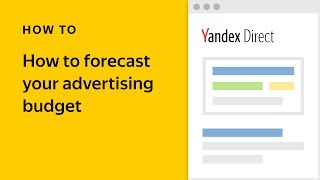 How to forecast your advertising budget - Yandex.Direct video tutorial