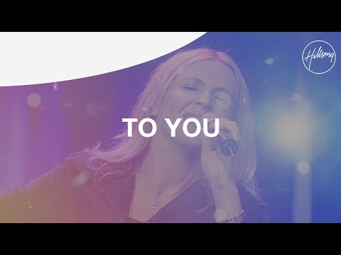 To You - Hillsong Worship