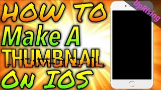 How To Make Professional Thumbnails On iOS/Android! Best Thumbnail Tutorial! Best for *Clicks*