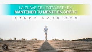 Nuestros Pensamientos Rigen Nuestras Vidas - Parte 4 - Randy Morrison